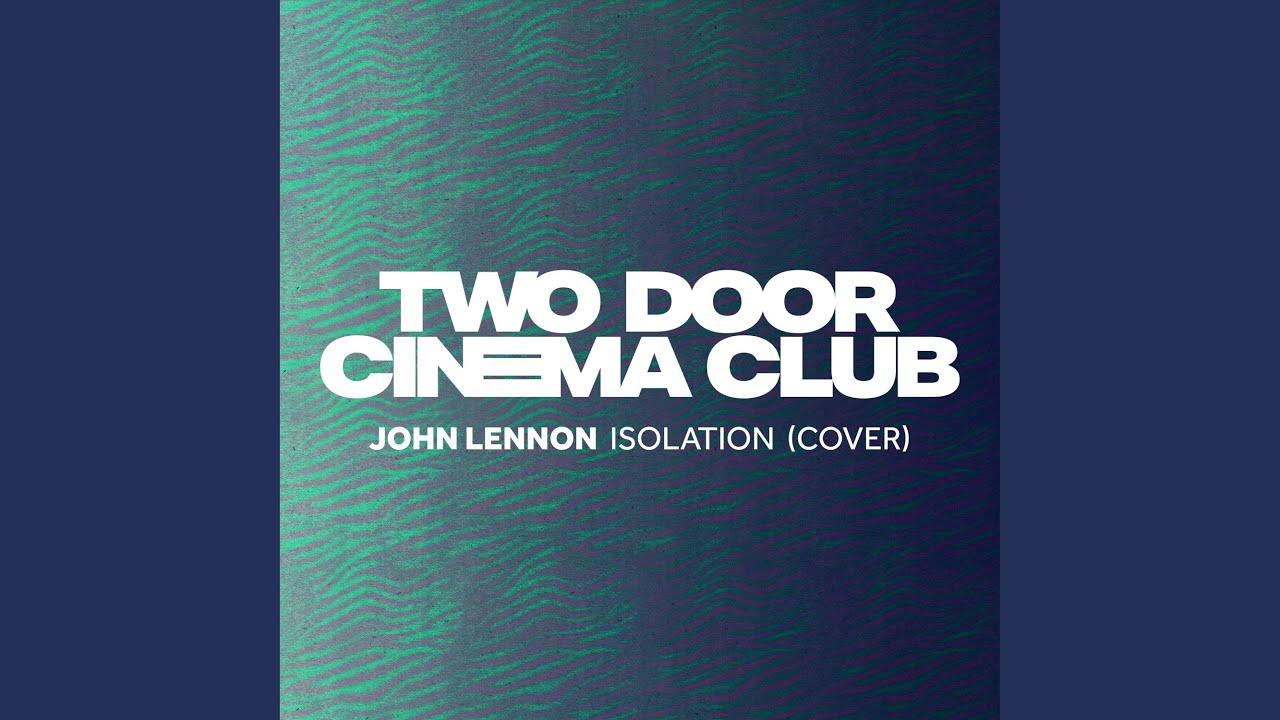 Two Door Cinema Club - Versión John Lennon - Isolation